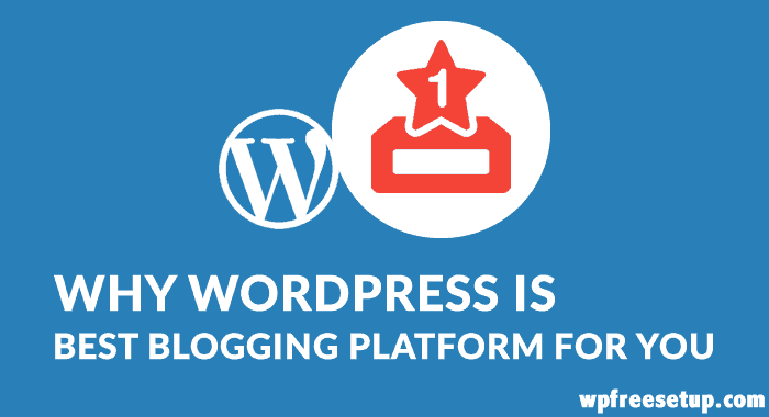 Why WordPress is Best Blogging Platform For You?