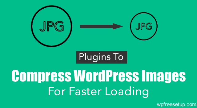 Best Plugins To Compress WordPress Images For Faster Loading