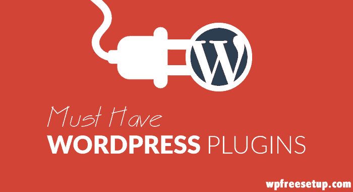 13 Must Have WordPress Plugins & Their Uses – 2017 Edition