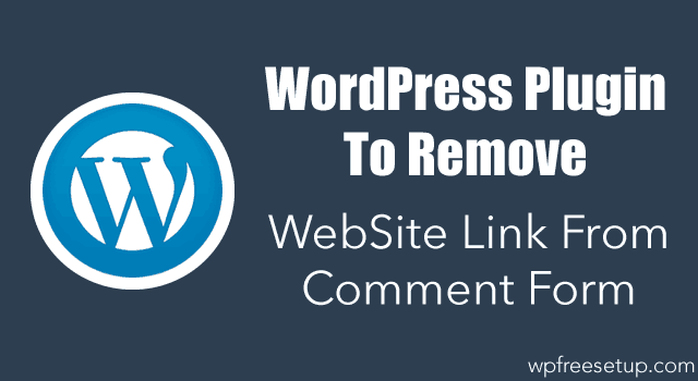 WordPress Plugin To Remove WebSite Link From Comment Form - WP Dudz