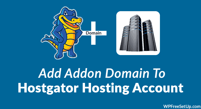How To Add Addon Domain To Your HostGator Hosting Account
