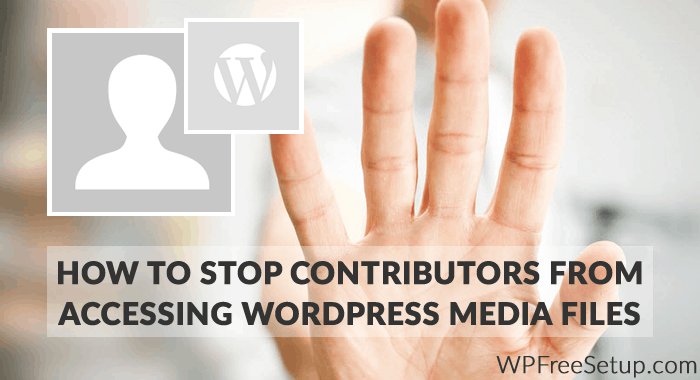 Stop Contributors From Accessing WordPress Media Files