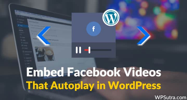 How To Embed Facebook Videos That Autoplay in WordPress