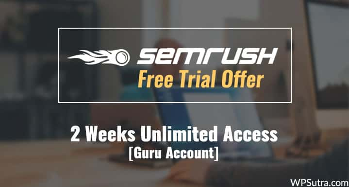 SEMrush Free Trial Offer: 2 Weeks Unlimited Access [Guru Account]